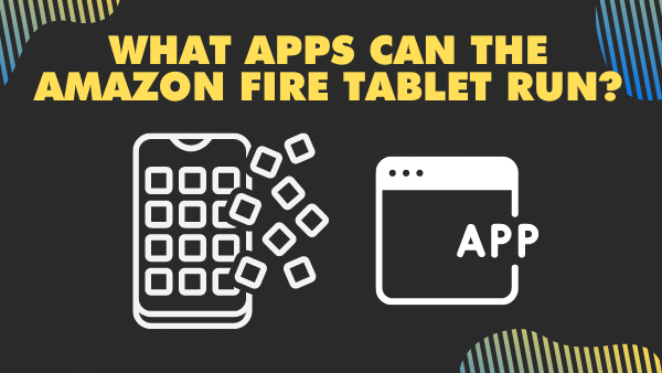 What apps can the Amazon Fire Tablet Run_