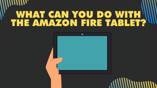 What can you do with the Amazon Fire Tablet_ (Fire HD) _ 2021