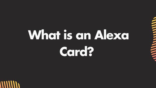 What is an Alexa Card?