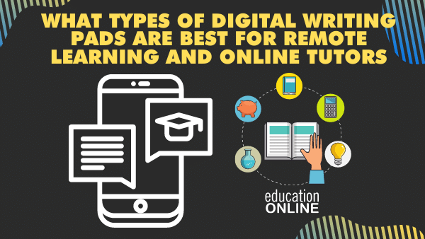 What types of Digital Writing Pads are best for remote learning and online tutors_