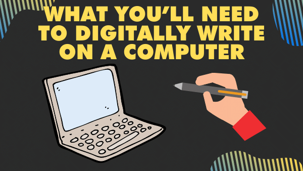 What you'll need to Digitally Write on a Computer