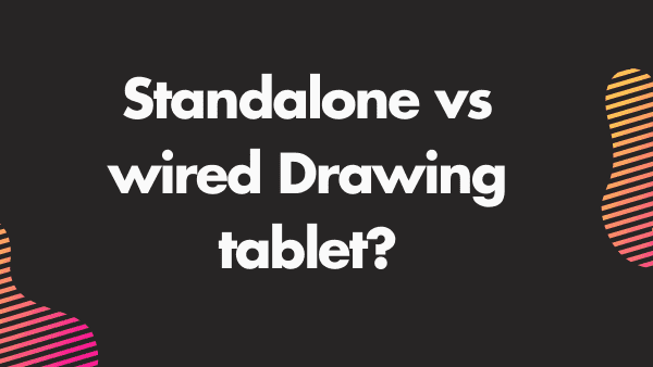 When to consider a standalone tablet vs a drawing tablet connected to a computer