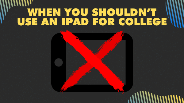 When you shouldn't use an iPad for college
