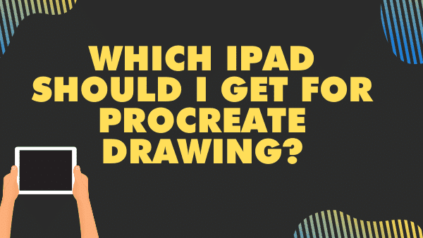 Which iPad should I get for Procreate drawing_