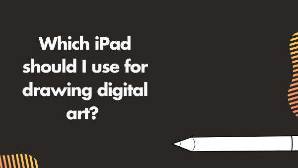 Which iPad should I use for drawing digital art_ the surface pro or iPad