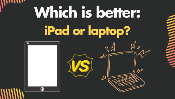 Which is better_ iPad or laptop_