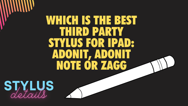Which is the best third party stylus for iPad_ Adonit, Adonit Note or Zagg