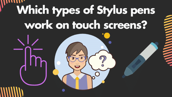 Which types of Stylus pens work on touch screens_