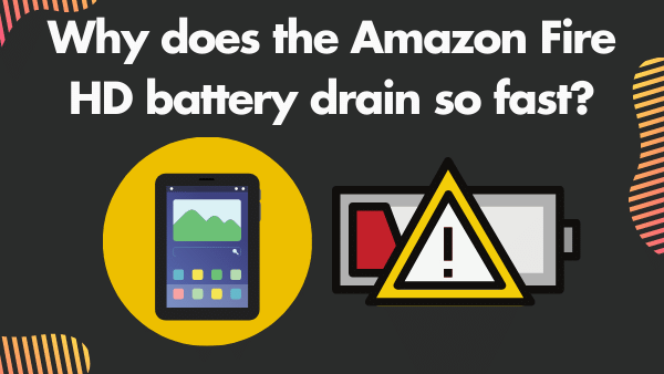 Why does the Amazon Fire HD battery drain so fast_