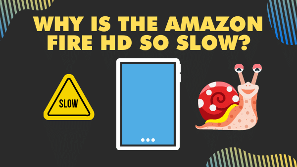 Why is the Amazon Fire HD so slow_