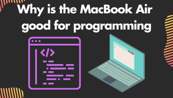 Why is the MacBook Air good for programming