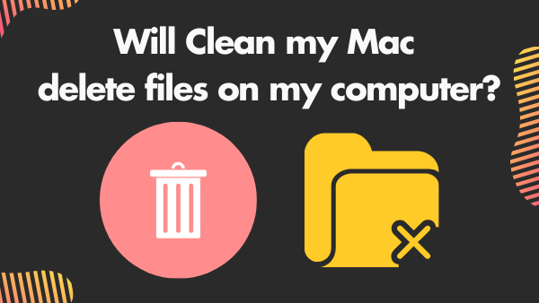 Will Clean my Mac delete files on my computer_