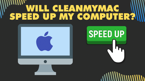 Will CleanMyMac Speed up my computer_