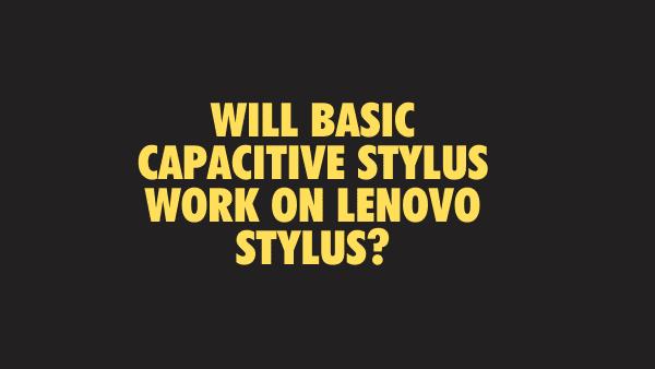 Will basic capacitive stylus work on Lenovo Stylus_