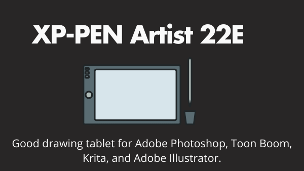 XP-PEN Artist 22E Pro_ Best budget drawing tablet for Adobe Photoshop, Toon Boom, Krita, and Adobe Illustrator.