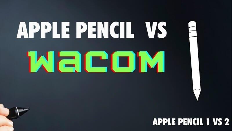 apple pencil 1 and 2 vs Wacom tablet and Wacom pen