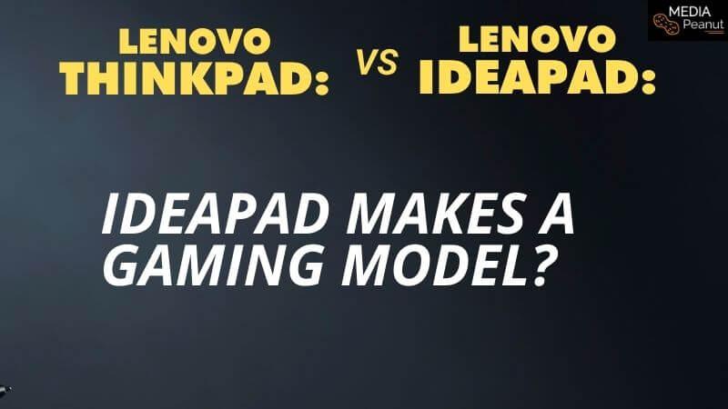 best lenovo gaming model ideapad vs thinkpad
