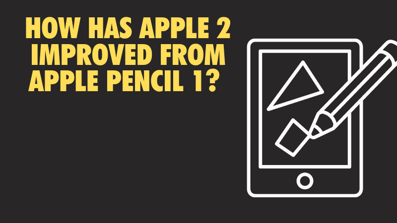 how-has-the-apple-pencil-2-improved-and-evolved-from-the-apple-pencil-1-and-previous-models_optimized