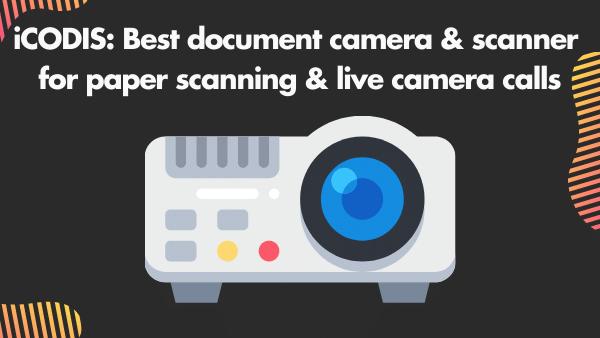 iCODIS_ Best document camera & scanner for paper scanning & live camera calls