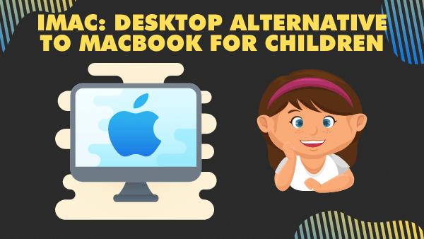 iMac_ Desktop alternative to Macbook for children