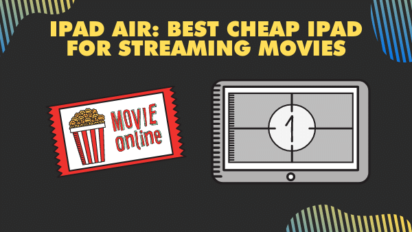 iPad Air_ Best Cheap iPad for Streaming Movies