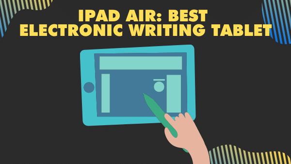 iPad Air_ Best Electronic Writing tablet (Digital writing pad)