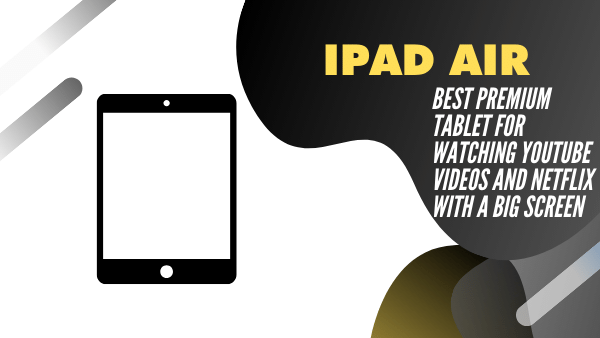 iPad Air_ Best Premium Tablet for Watching Youtube Videos and Netflix with a big screen