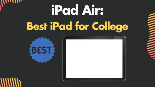 iPad Air_ Best iPad for College