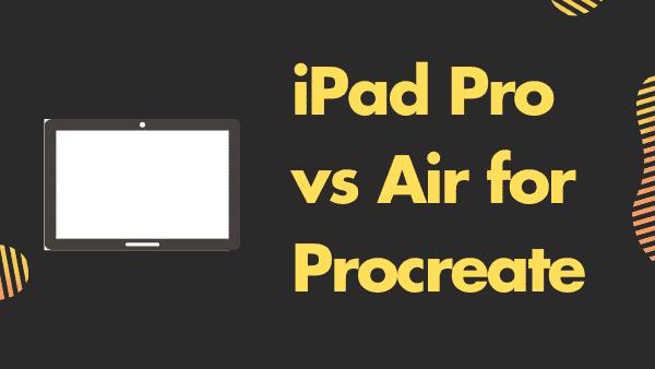 iPad Pro vs iPad Air for Procreate