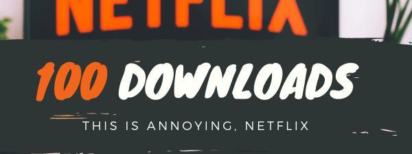 netflix download limit number is 100-2
